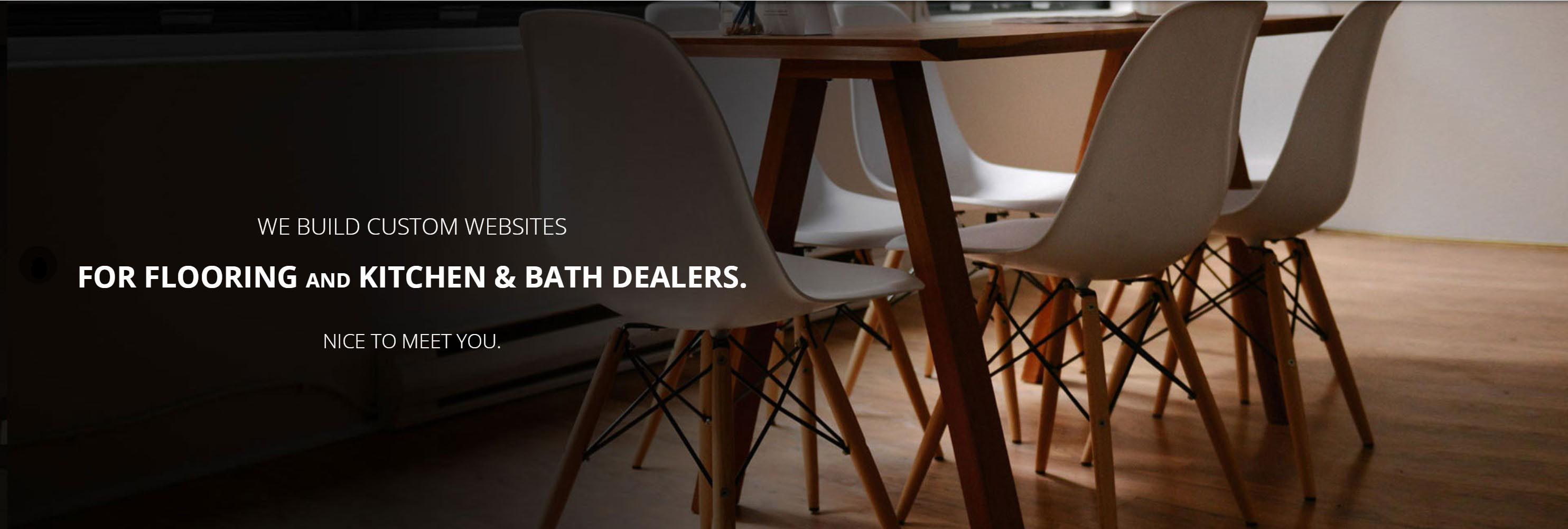 We Build Custom Websites For Flooring and Kitchen & Bath Dealers.